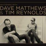 Dave Matthews & Tim Reynolds – Live 2017