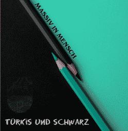 Massiv In Mensch - Türkis und Schwarz (© Katyusha Records)