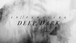In Parallel veröffentlicht Deep Dark